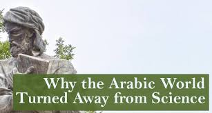 Why the Arabic world turned away from science
